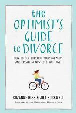 The Optimist's Guide to Divorce : How to Get Through Your Breakup and Create a N