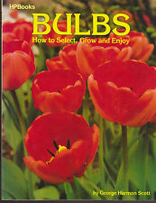 Soft Cover Book Bulbs How to Select Grow and Enjoy ! George Harmon Scott 1982