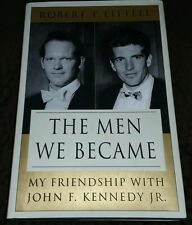 The Men We Became : My Friendship with John F. Kennedy, Jr. by Robert T....