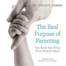 The Real Purpose of Parenting by Dr. Philip B. Dembo (Unabridged, CD) *NEW*