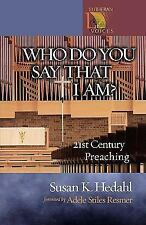 Who Do You Say That I Am?: 21st Century Preaching (Lutheran Voices) Hedahl, Sus