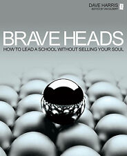 Brave Heads: How to Lead a School without Selling Your Soul by Dave Harris...