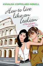 How to Live Like an Italian: A User's Guide to La Dolce Vita by Annalisa...