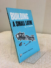 BUILDING A SMALL LATHE By L.C. Mason - 1977 - 1st ed - Hobby