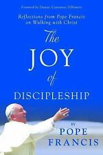 The Joy of Discipleship : Reflections from Pope Francis on Walking with Christ b