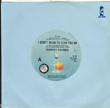 ROBERT PALMER I Didn't Mean To Turn You On / Get It Through Your Heart 45 Promo