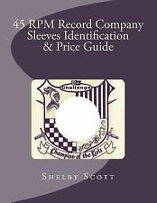 45 RPM Record Company Sleeves Identification and Price Guide by Shelby Scott...