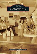 Images of America: Concordia by Dena Bisnette and Joe Gilliam (2015, Paperback)
