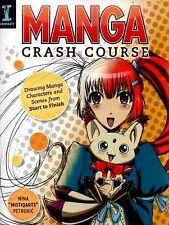 Manga Crash Course : Drawing Manga Characters and Scenes from Start to Finish...