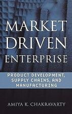 Market Driven Enterprise : Product Development, Supply Chains, and...
