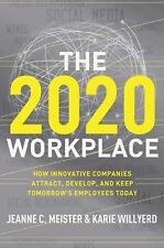 The 2020 Workplace: How Innovative Companies Attract, Develop, and Keep Tomorrow