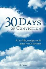 30 Days of Conviction : A No Frills Straight Truth Guide to True Salvation by...