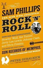 Sam Phillips: the Man Who Invented Rock 'n' Roll : How One Man Discovered...