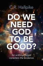 Do We Need God to Be Good? : An Anthropologist Considers the Evidence by C....