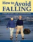 How to Avoid Falling: A Guide for Active Aging and Independence, Fredrikson, Eri