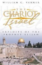 The Chariot of Israel: Exploits of the Prophet of Elijah Varner, William C. Pap