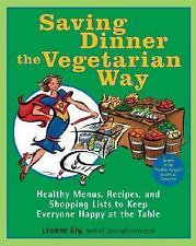 Saving Dinner the Vegetarian Way : Healthy Menus, Recipes, and Shopping Lists...