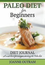 Paleo Diet for Beginners : Diet Journal: a Must Have for Everyone Starting...