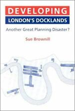 Developing London's Docklands: Another Great Planning Disaster?, Brownill, Sue,