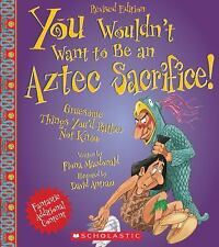 You Wouldn't Want to Be an Aztec Sacrifice : Gruesome Things You'd Rather Not...
