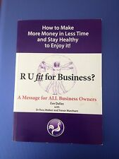 EVE DALLAS, R U FIT FOR BUSINESS? HOW TO MAKE MORE MONEY IN LESS TIME