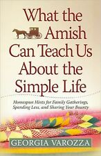 What the Amish Can Teach Us About the Simple Life: Homespun Hints for Family Gat
