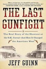 The Last Gunfight : The Real Story of the Shootout at the O. K. Corral - And How