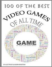 100 of the Top Video Games of All Time by Alexander Trost and Vadim Kravetsky...