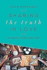 Sharing the Truth in Love : How to Relate to People of Other Faiths by Ajith...