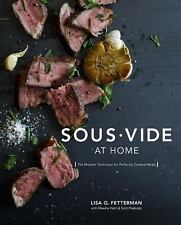 Sous Vide at Home : The Modern Technique for Perfectly Cooked Meals by Lisa...