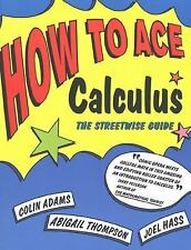 How to Ace Calculus : The Streetwise Guide by Colin Adams, Abigail Thompson...