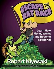 Rich Dad's Escape from the Rat Race : How to Become a Rich Kid by Following...