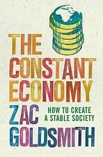 The Constant Economy: How to Build a Stable Society, Zac Goldsmith