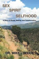 Sex, Spirit, Selfhood : A Story of Abuse, Healing, and Transformation by Mike...