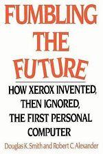Fumbling the Future : How Xerox Invented, Then Ignored, the First Personal...