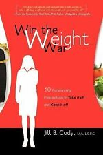 Win the Weight War : 10 Transforming Perspectives to Take It off and Keep It...