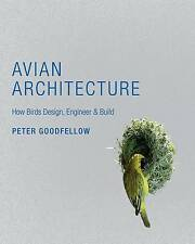 Avian Architecture: How Birds Design, Engineer, and Build by Peter Goodfellow...