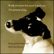 If Only You Knew How Much I Smell You: True Portrait of Dogs Valerie Shaff, Roy