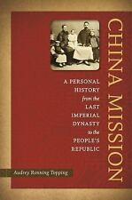 China Mission: A Personal History from the Last Imperial Dynasty to the People's