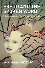 Freud and the Spoken Word : Speech As a Key to the Unconscious by Ana-Maria...