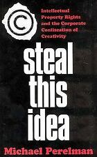 Steal This Idea: Intellectual Property Rights and the Corporate Confiscation of