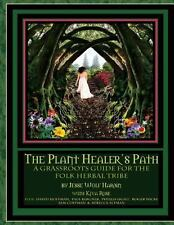 The Plant Healer's Path : A Grassroots Guide for the Folk Herbal Tribe (2014,...