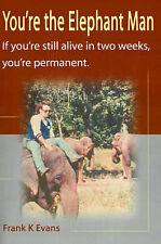 You're Elephant Man If You're Still Alive After Two Weeks You're Permanent by Ev