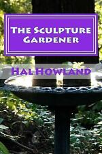 The Sculpture Gardener : Short Fiction by Hal Howland (2015, Paperback)