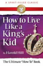 How to Live Like a King's Kid: The Miracle Way of Living That Has Changed Millio