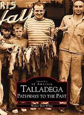 Talladega: Pathways to the Past  AL) Images of America)