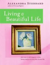 Living a Beautiful Life: 500 Ways to Add Elegance, Order, Beauty and Joy to Eve