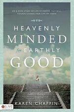 Heavenly Minded for Earthly Good : An 8-Week Study of Life in Heaven That...
