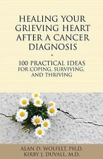 Healing Your Grieving Heart After a Cancer Diagnosis: 100 Practical Ideas for Co