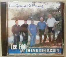 I'm Gonna Be Moving ~ Lee Eddie and Bayou Bluegrass Boys ~ Gospel ~ CD ~ New
